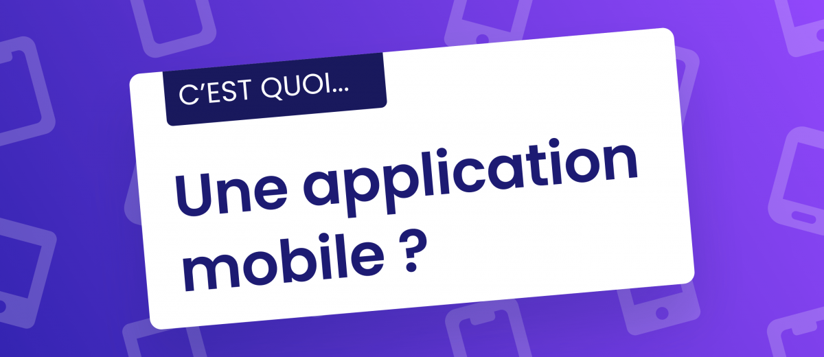 C'est quoi une application mobile ?