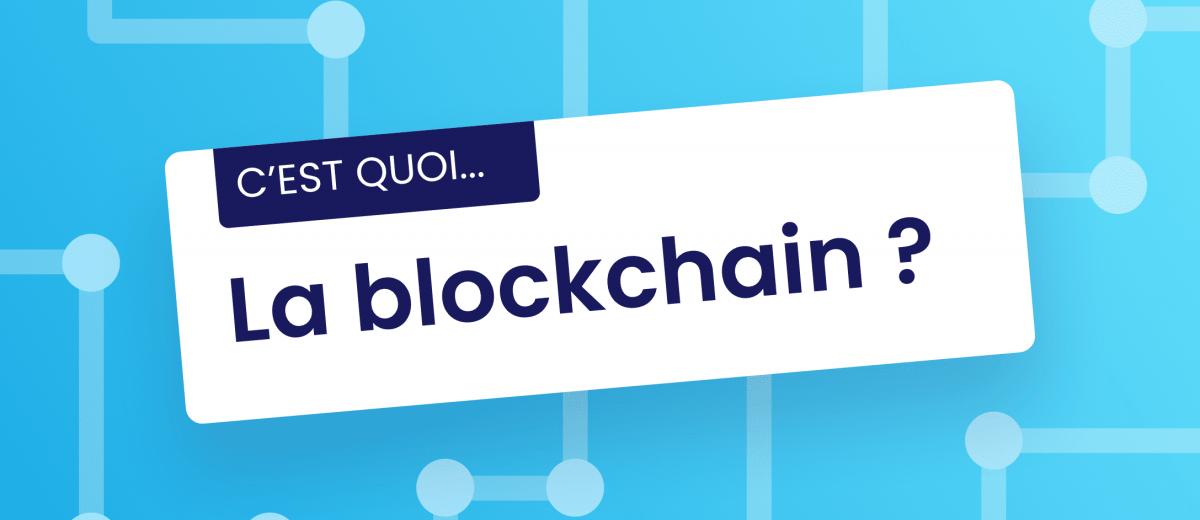 C'est quoi la blockchain ?