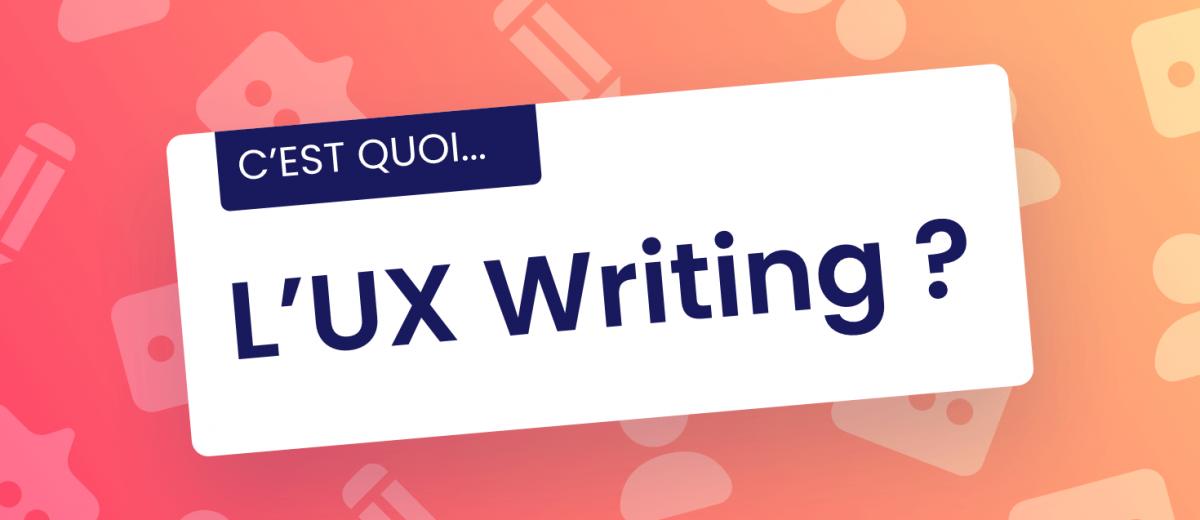 C'est quoi... L'UX Writing ?